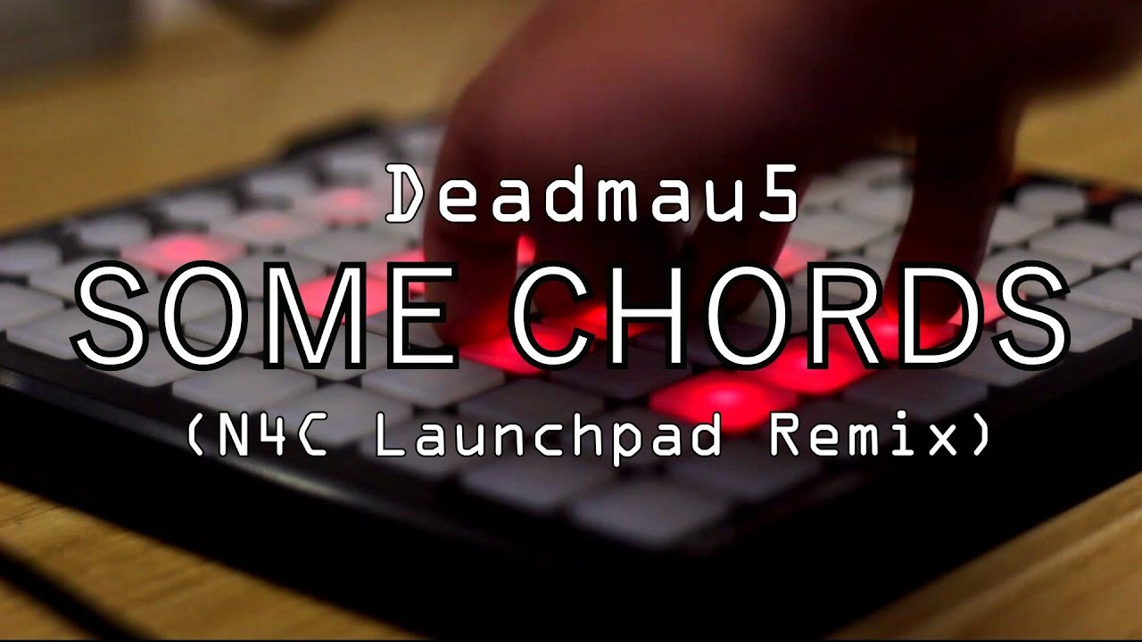 Deadmau5 - Some Chords (N4C Launchpad u0026 Launchkey Remix) [PROJECT DOWNLOAD] - YouTube
