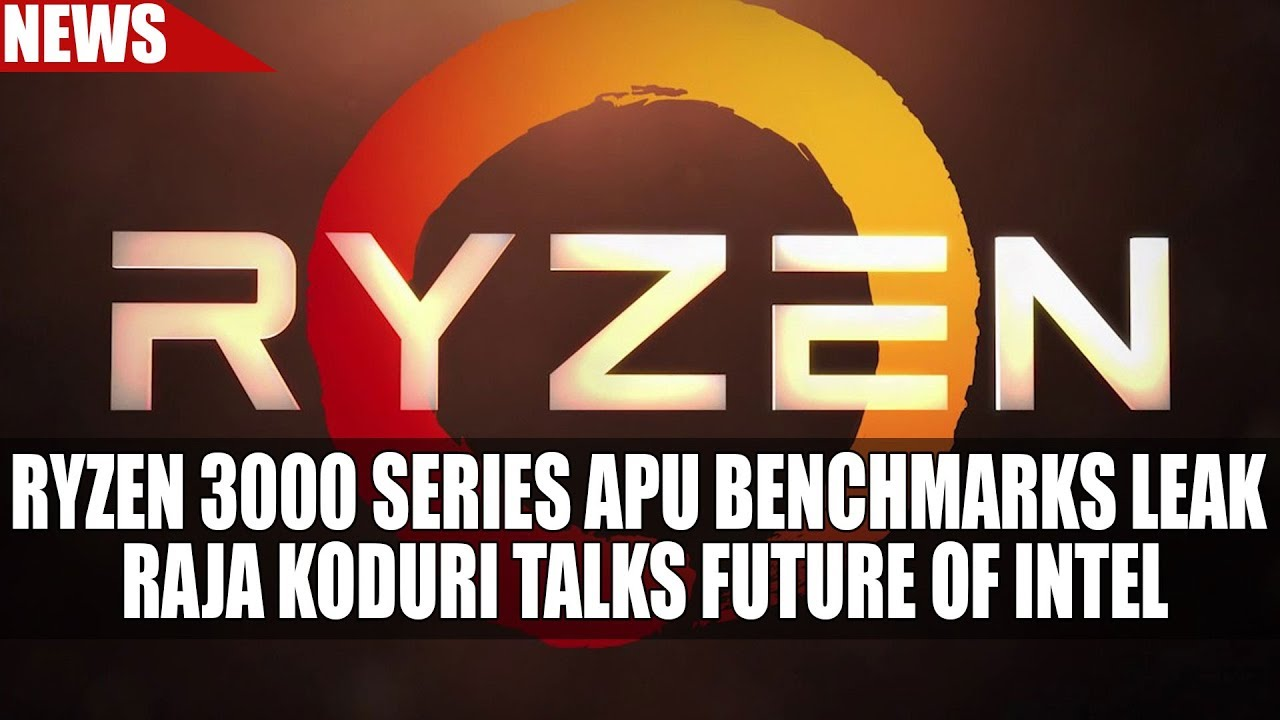 Ryzen 3000 Series APU Benchmarks LEAK   Raja Koduri Talks Future of Intel