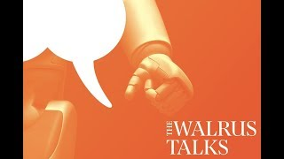 The Walrus Talks Humanity and Technology - Oct. 3, 2018