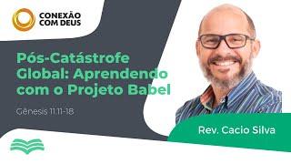 PÓS-CATÁSTROFE GLOBAL: APRENDENDO COM O PROJETO BABEL   REV. Cácio Silva