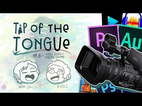 Tip of the Tongue - Ep 8: Basic Audio/Visual Editing