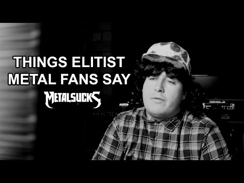 Things Elitist Metal Fans Say | MetalSucks