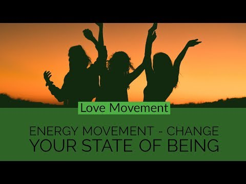 Energy Movement - Change Your State of Being