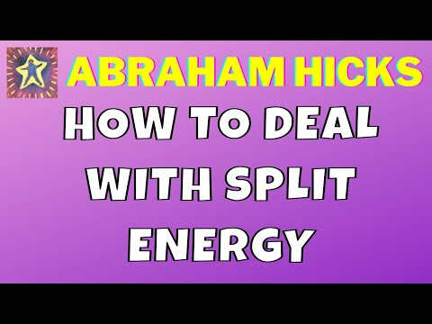 Abraham Hicks • How to deal with split energy • Master Law of Attraction