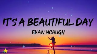Download Evan McHugh - It's a Beautiful Day (Lyrics)