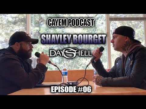Cayem Podcast | Shayley Bourget (Dayshell/Ex-Of Mice) | Episode #06