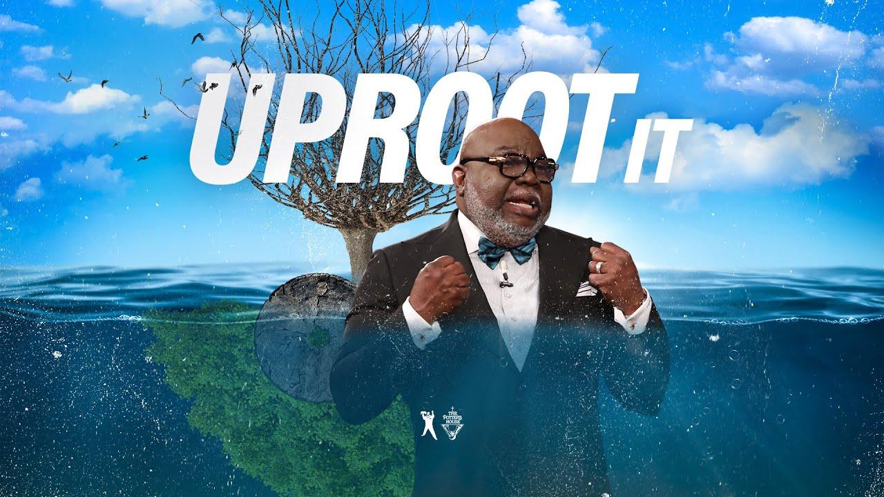 Download Uproot It - Bishop T.D. Jakes [October 20, 2019]
