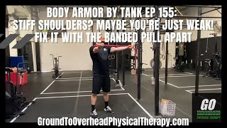 Body Armor By Tank Ep155: Stiff shoulders? Maybe you're just weak! Fix it with the Banded Pull Apart