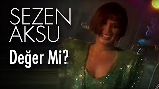 Sezen Aksu - Değer Mi? (Official Video)