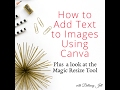 Add Text to Images Using Canva (+ A Look at the Magic Resize Tool)