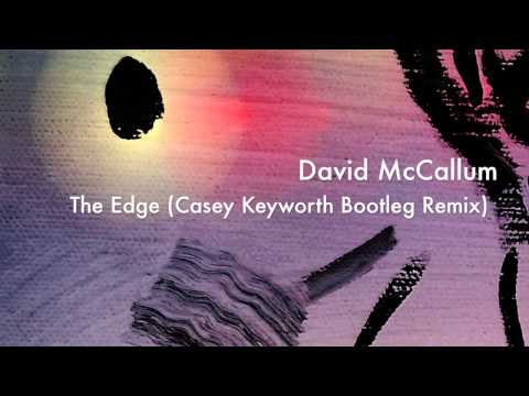 David McCallum  The Edge Casey Keyworth Bootleg Remix
