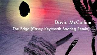 David McCallum - The Edge (Casey Keyworth Bootleg Remix)