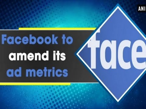 Facebook to amend its ad metrics - ANI News