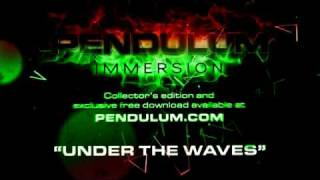 Pendulum - Immersion - 06 - Under the Waves