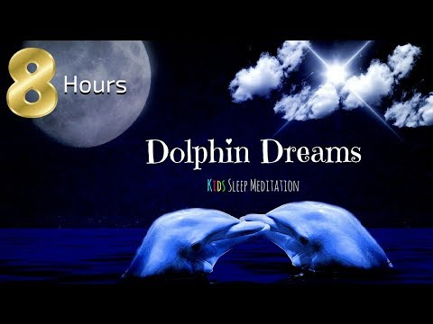 Sleep Meditation for Children | 8 HOURS DOLPHIN DREAMS | Bedtime Meditation for Kids
