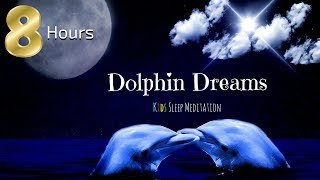 Sleep Meditation for Children | 8 HOURS DOLPHIN DREAMS | Bedtime Meditation for Kids