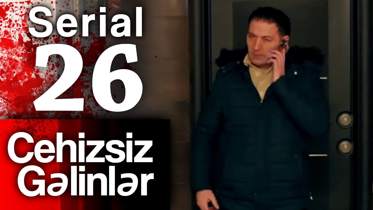 """""""Cehizsiz Gəlinlər"""" serialı - 26 cı seriya"""