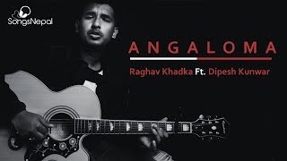 New Nepali Love Song 'Angaloma' | Raghav Khadka Ft. Dipesh Kunwar | Nepali Music Video 2018