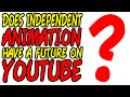 Does Independent Animation Have a Future on YouTube?