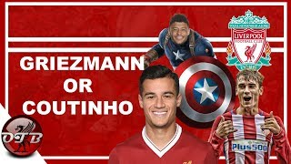 Coutinho Or Griezmann? The Ox Is Becoming A Tank And More Updates