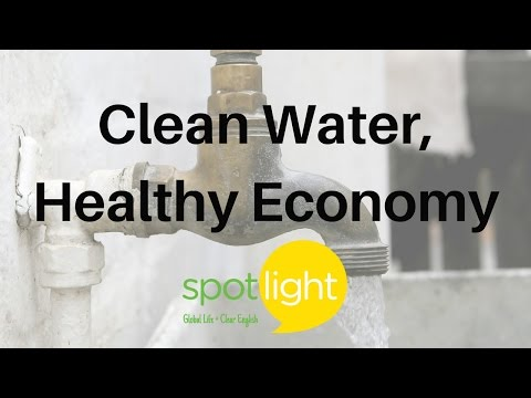 """Clean Water, Healthy Economy"" - practice English with Spotlight"