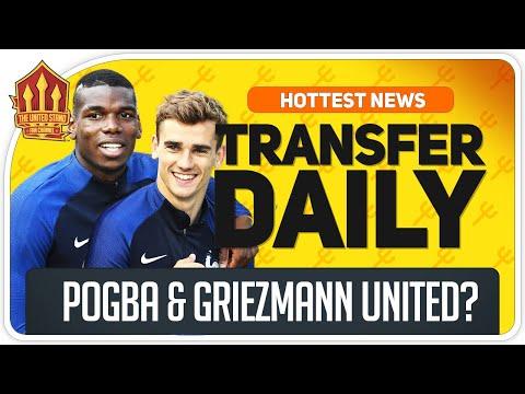 Pogba & Griezmann at Man Utd Man Utd Transfer News