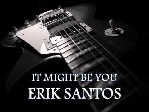 ERIK SANTOS - It Might Be You [HQ AUDIO]