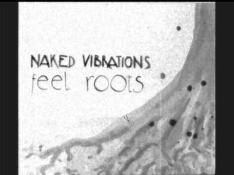Naked Vibrations - Feel Your Roots