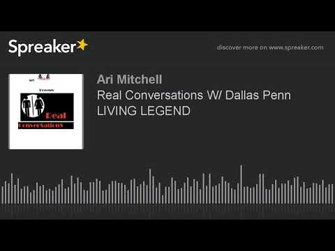 Real Conversations W/ Dallas Penn LIVING LEGEND