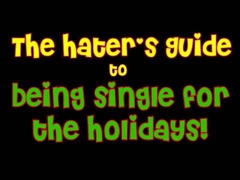 The Hater's Guide to Being Single for the Holidays!
