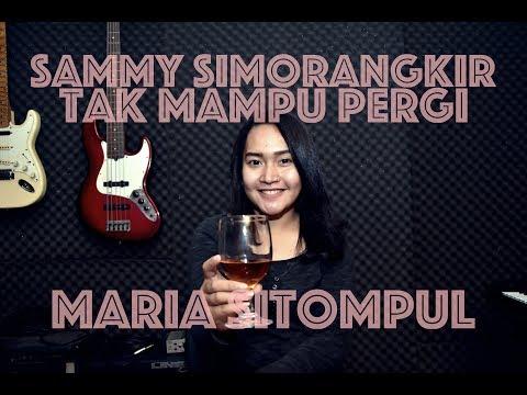Sammy Simorangkir - Tak Mampu Pergi Cover By Maria Sitompul Ft Dion Panggabean