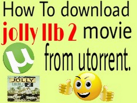 How to download ( jolly llb 2 ) movie from utorrent freely.