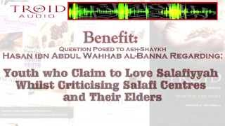 Benefit: Youth who Claim to Love Salafiyyah Whilst Criticising Salafī Centres and Their Elders?