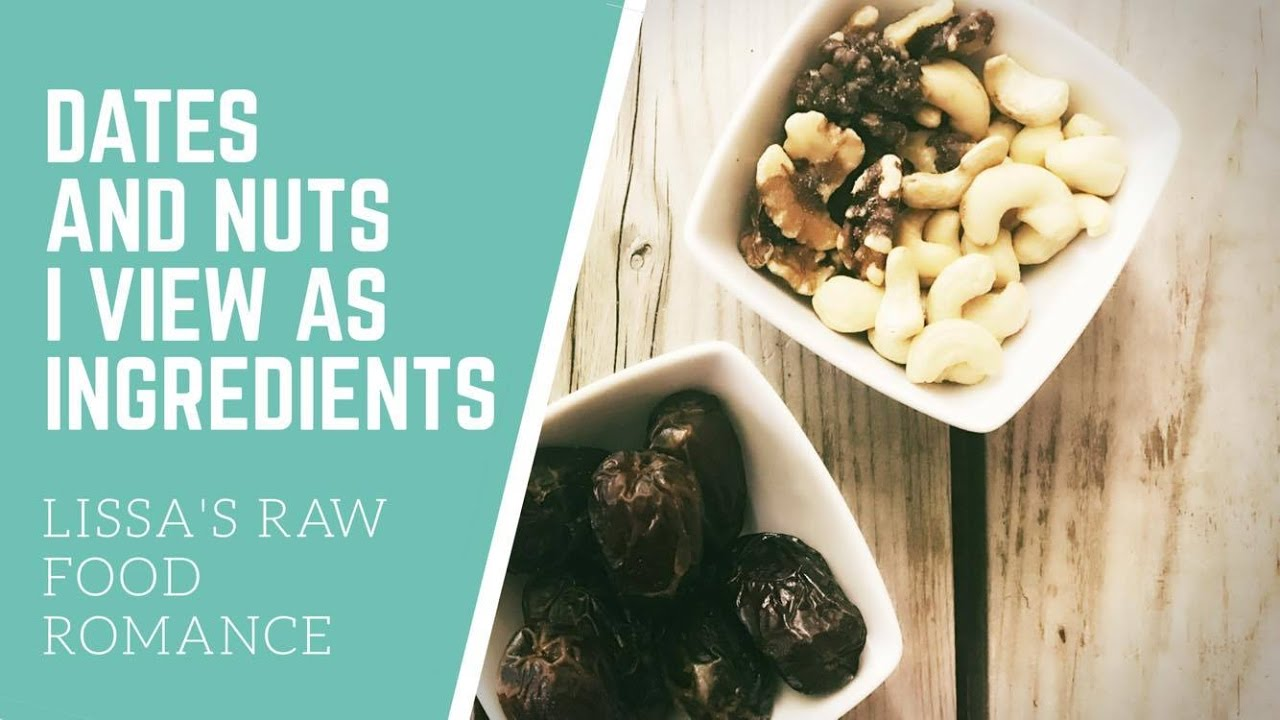 BEGINNER RAW VEGAN MINDSET TIP: VIEW DATES AND NUTS AS INGREDIENTS ...