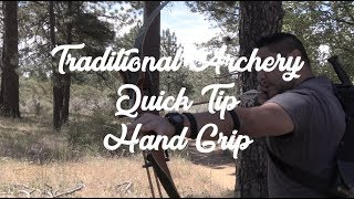 Traditional Archery Quick Tip - Hand Grip
