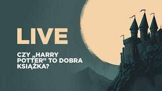 """LIVE: Czy """"Harry Potter"""" to dobra książka?"""