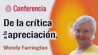 De la crítica a la  apreciación. Conferencia de Wendy Farrington.  Brahma Kumaris
