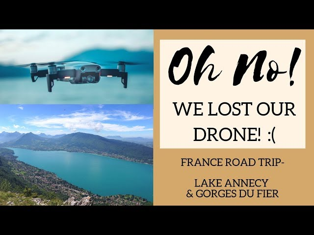 We lost our drone in Lake Annecy!! Gorges du Fier- France Road Trip- Wandering Bird