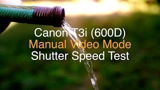 Canon T3i (600D) SHUTTER SPEED EFFECT- WATER MOTION - MANUAL VIDEO MODE
