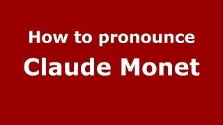 How to pronounce Claude Monet (French/France) - PronounceNames.com