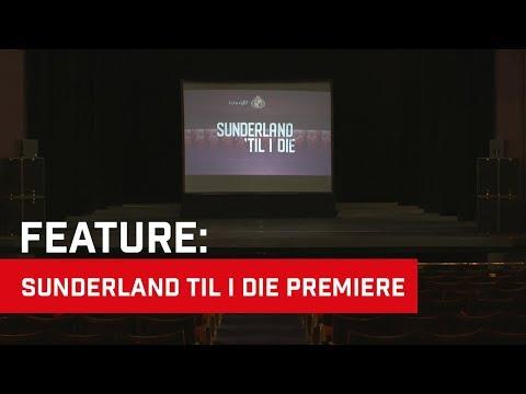 Sunderland Til I Die Premiere