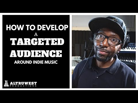 How to Develop a Targeted Audience Around Independent Music