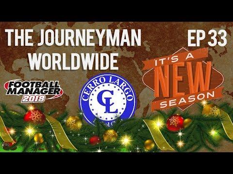 FM18 - Journeyman Worldwide - EP33 - Cerro Largo Uruguay - South America - Football Manager 2018