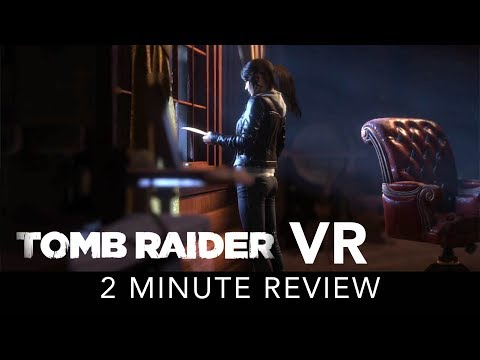 Tomb Raider VR - 2 Minute Review - HTC Vive