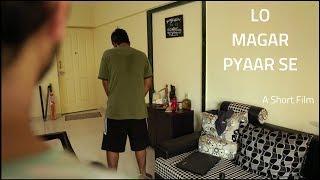Lo Magar Pyaar Se | A Short Film