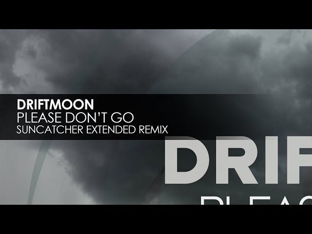 Driftmoon - Please Don't Go (Suncatcher Extended Remix)