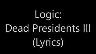 Logic: Dead presidents III (Lyrics on screen)