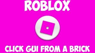 ROBLOX How to Make a Click Gui From a Brick