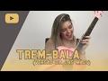 TREM-BALA (VERSÃO DIA DAS MÃES)