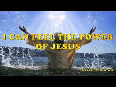 I CAN FEEL THE POWER OF JESUS - Artist Unknown (with Lyrics)